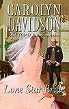 Davidson, Carolyn: Lone Star Bride (Harlequin Historical)