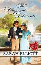 The Wayward Debutante by Sarah Elliott