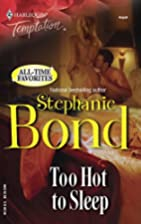 Too Hot to Sleep by Stephanie Bond