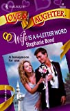 Stephanie Bond: Wife Is A 4 - Letter Word (Harlequin Love and Laugher)
