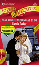 Stay Tuned: Wedding at 11:00 by Bonnie…