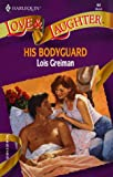 Lois Greiman: His Bodyguard ( Love and Laughter # 64)