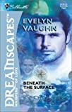 Vaughn, Evelyn: Beneath The Surface (Silhouette Dreamscapes)
