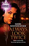 Whitefeather, Sheri: Always Look Twice