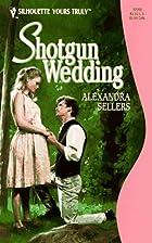 Shotgun Wedding by Alexandra Sellers