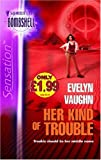 Vaughn, Evelyn: Her Kind of Trouble (Silhouette Sensation)