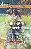 O'Brien, Kathleen: Wild for the Sheriff (Harlequin Super Romance (Larger Print))