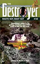 Waste Not, Want Not (Destroyer #130) by…