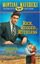 Rich, Rugged... Ruthless by Jennifer Mikels