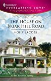 Jacobs, Holly: The House On Briar Hill Road (Harlequin Everlasting Love #17)