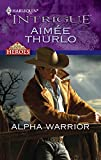Thurlo, Aimee: Alpha Warrior (Harlequin Intrigue)