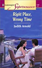 Right Place, Wrong Time by Judith Arnold