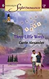 Alexander, Carrie: Three Little Words: North Country Stories (Harlequin Superromance No. 1186)