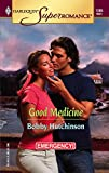 Hutchinson, Bobby: Good Medicine: Emergency! (Harlequin Superromance No. 1265)
