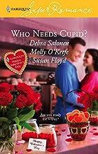 Who Needs Cupid? by Debra Salonen