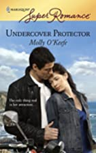 Undercover Protector by Molly O'Keefe