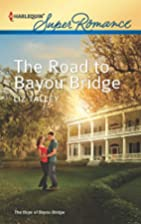 The Road to Bayou Bridge by Liz Talley