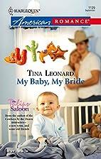 My Baby, My Bride by Tina Leonard