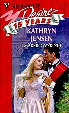 I Married A Prince by Kathryn Jensen