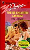 Amy J. Fetzer: Re - Enlisted Groom (Silhouette Desire)