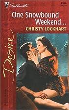 One Snowbound Weekend... by Christy Lockhart