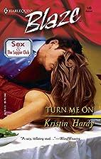Turn Me On by Kristin Hardy