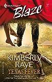 Raye, Kimberly: Texas Fever (Harlequin Blaze)