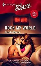 Rock My World (Harlequin Blaze) by Cindi…