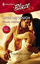 With His Touch by Dawn Atkins
