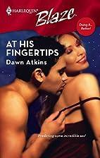 At His Fingertips by Dawn Atkins