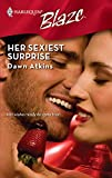 Atkins, Dawn: Her Sexiest Surprise (Harlequin Blaze)