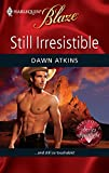 Atkins, Dawn: Still Irresistible (Harlequin Blaze)