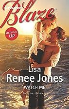 Watch Me by Lisa Renee Jones
