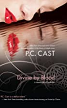 Divine by Blood by P. C. Cast