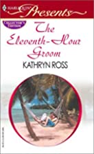 The Eleventh Hour Groom by Kathryn Ross
