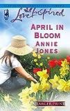 Jones, Annie: April in Bloom (Larger Print Love Inspired #343)