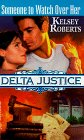 Kelsey Roberts: Someone to Watch Over Her (Delta Justice, Book 8)