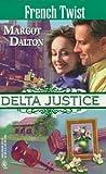 Margot Dalton: French Twist (Delta Justice, Book 10)