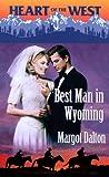 Margot Dalton: Best Man in Wyoming (Heart of the West)