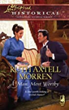 A Man Most Worthy by Ruth Axtell Morren