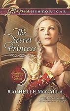 The Secret Princess by Rachelle McCalla