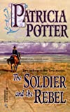 Patricia Potter: Soldier And The Rebel (By Request 2s)
