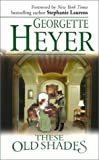 Heyer, Georgette: These Old Shades