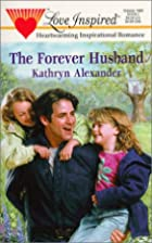 The Forever Husband by Kathryn Alexander