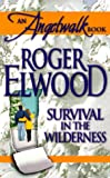 Roger Elwood: Survival in the Wilderness (An Angelwalk Book)