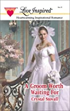 A Groom Worth Waiting by Crystal Stovall