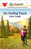 Lough, Loree: His Healing Touch (Love Inspired #163)