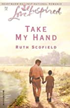 Take My Hand by Ruth Scofield