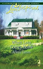 When Love Comes Home by Arlene James