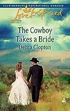 The Cowboy Takes a Bride by Debra Clopton